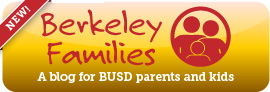 New! Berkeley Families: A blog for BUSD parents and kids. Visit berkeleyschools.net/family