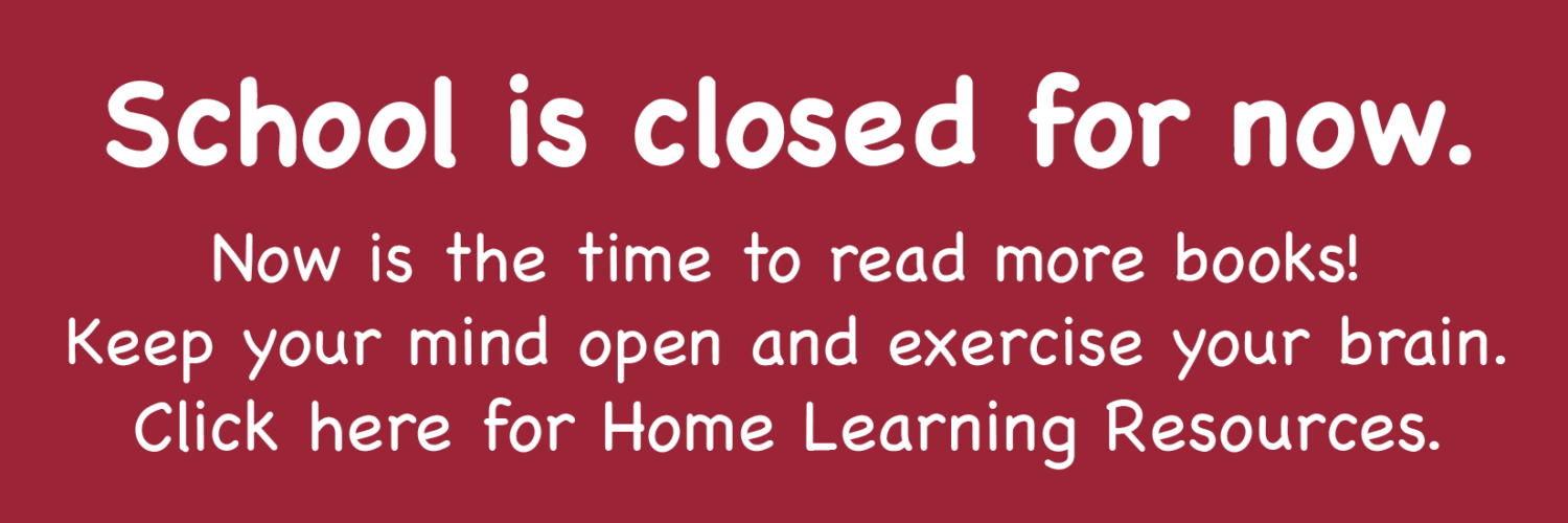 School is closed for now. Click for Home Learning Resources.