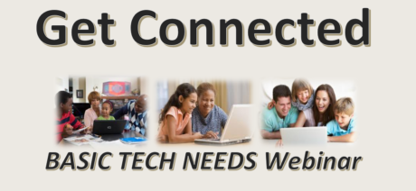 "This is three images of families with children sitting in front of laptop computers with the words ""Get Connected"" at the top, and ""Basic Tech Needs Webinar"" at the bottom."