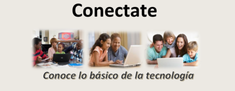 "This is three images of families with children in front of laptop computers. The words are in Spanish. On top, it says ""Conectate"" and at the bottom it says: Conoce lo basico de la technologia."