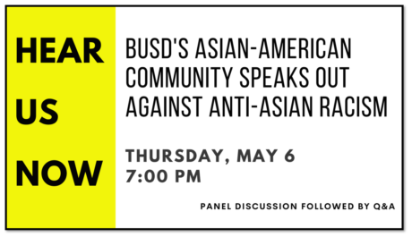 Hear Us Now: BUSD's Asian-American Community Speaks Out Against Anti-Asian Racism. Thursday, May 6, 7:00 PM