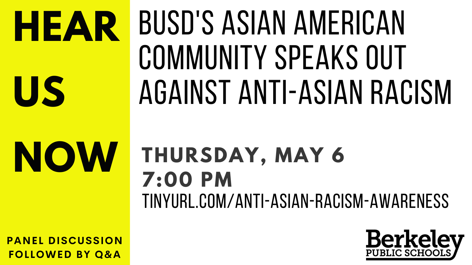Hear us Now: BUSD's Asian American community speaks out against anti-asian racism. Thursday, May 6 at 7:00 pm. tinyurl.com/anti-asian-racism-awareness